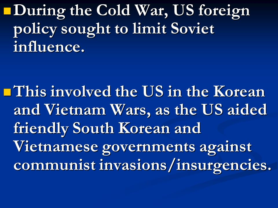 During the Cold War, US foreign policy sought to limit Soviet influence.