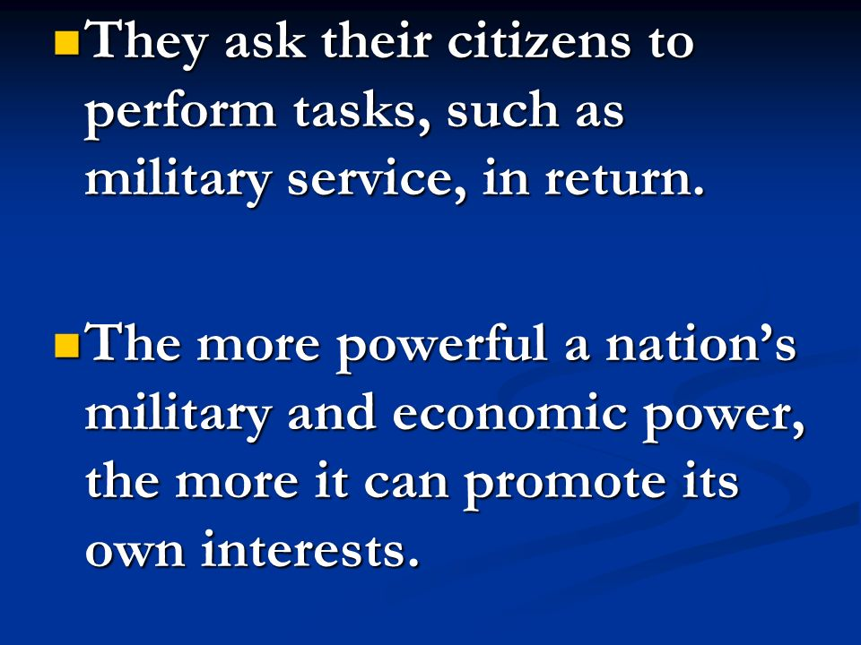 They ask their citizens to perform tasks, such as military service, in return.