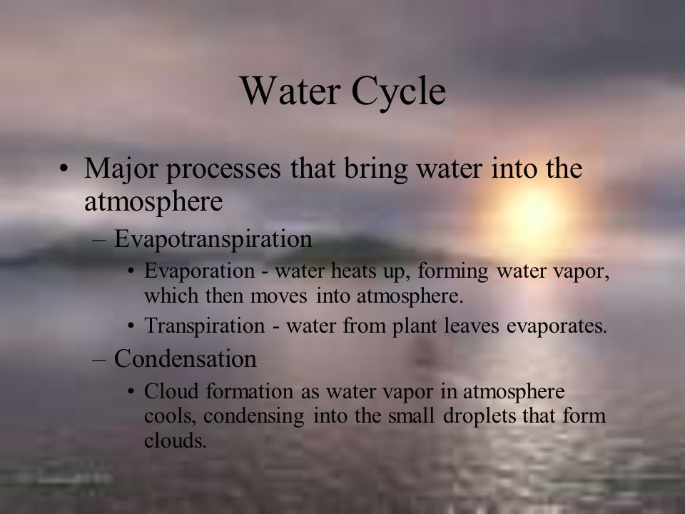 Water Cycle Major processes that bring water into the atmosphere