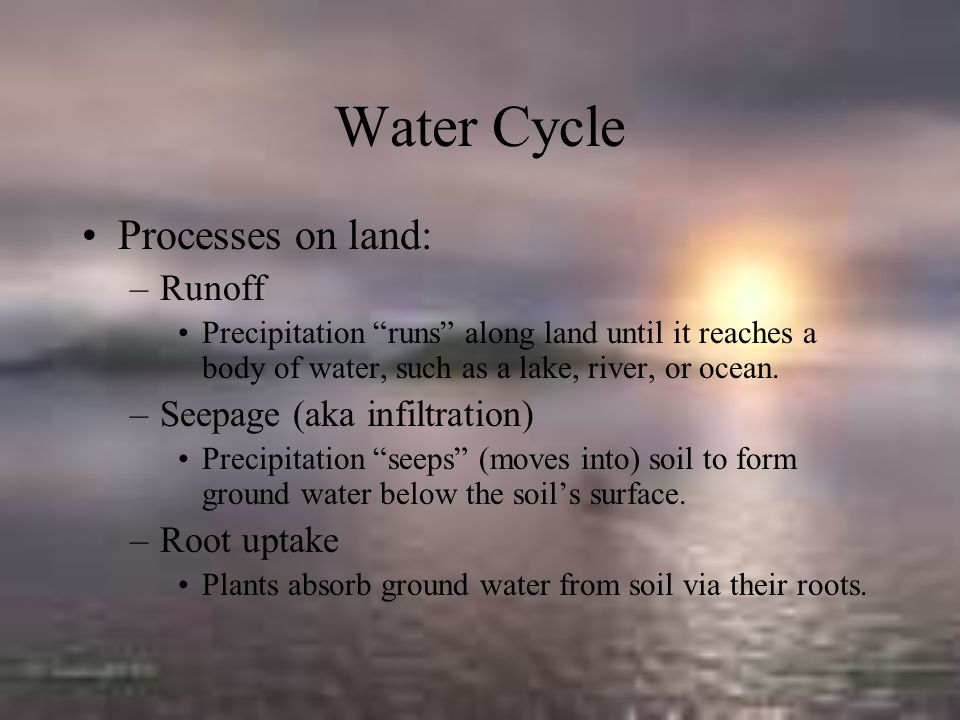 Water Cycle Processes on land: Runoff Seepage (aka infiltration)
