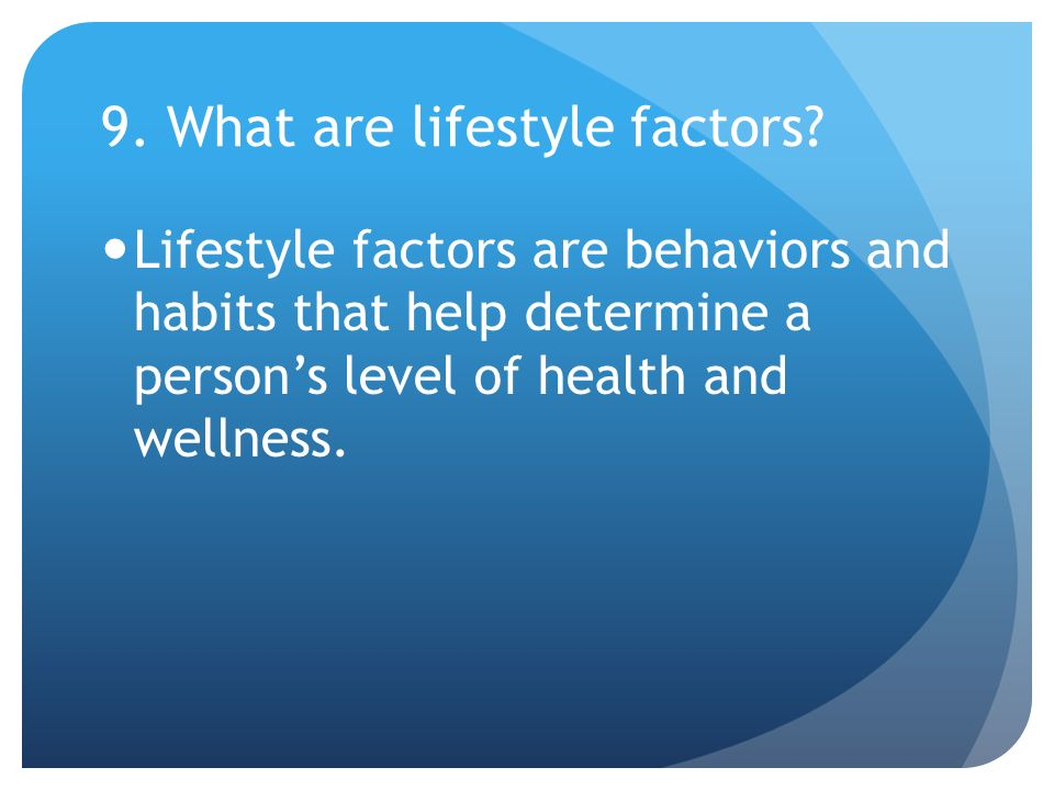 9. What are lifestyle factors