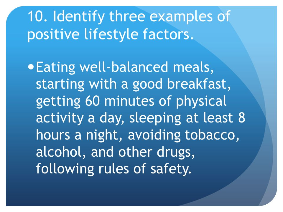 10. Identify three examples of positive lifestyle factors.