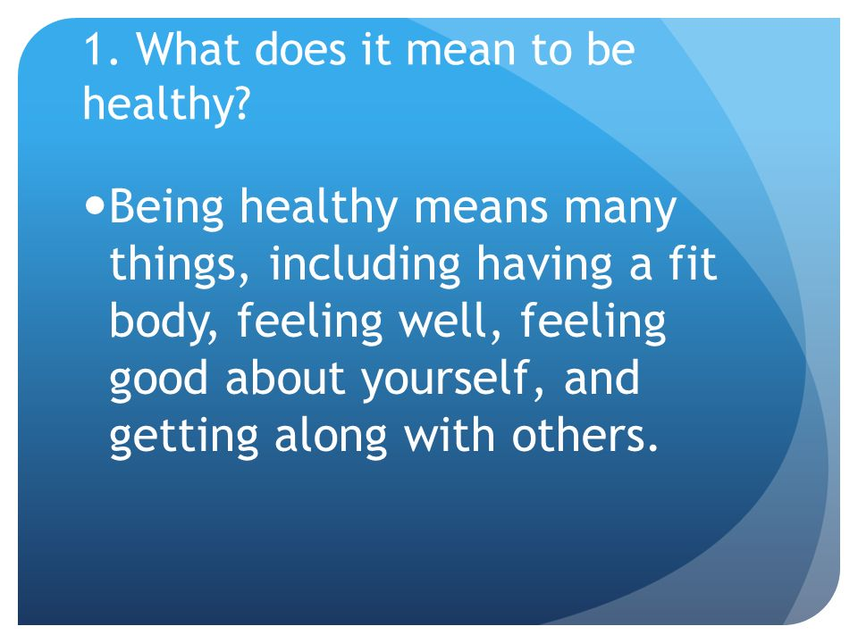 1. What does it mean to be healthy