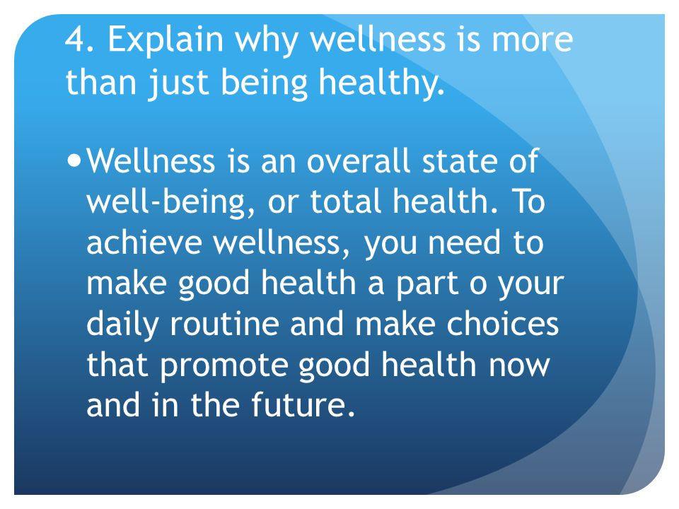 4. Explain why wellness is more than just being healthy.