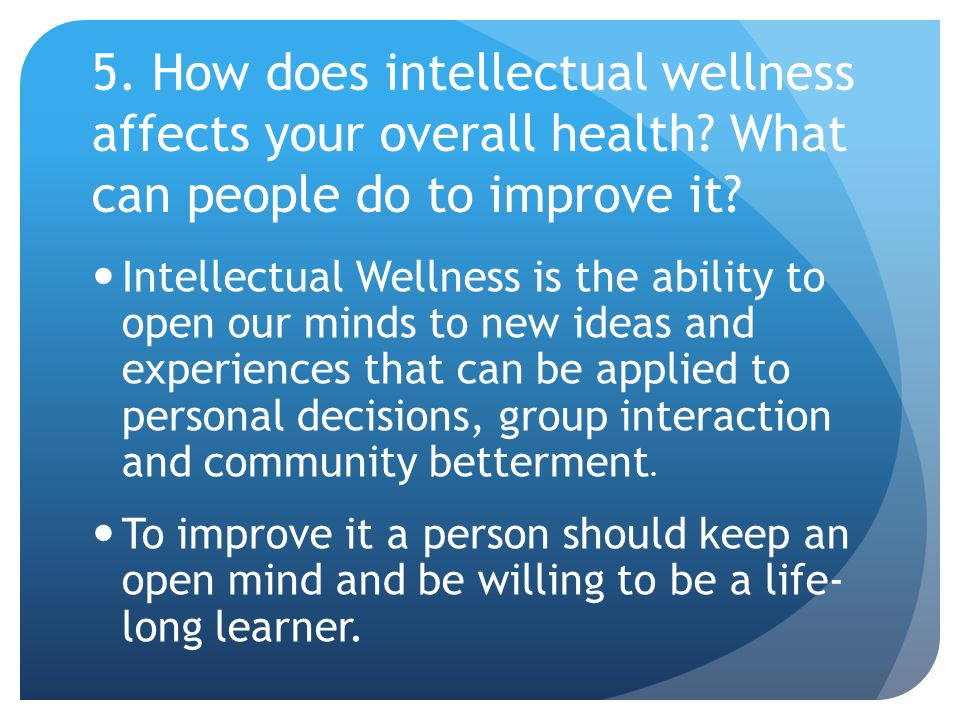 5. How does intellectual wellness affects your overall health