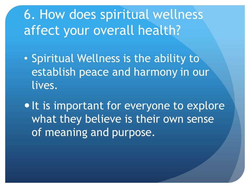 6. How does spiritual wellness affect your overall health
