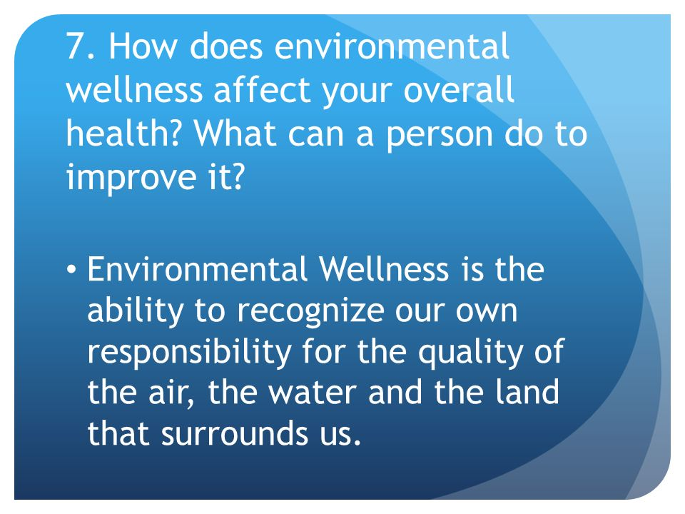 7. How does environmental wellness affect your overall health