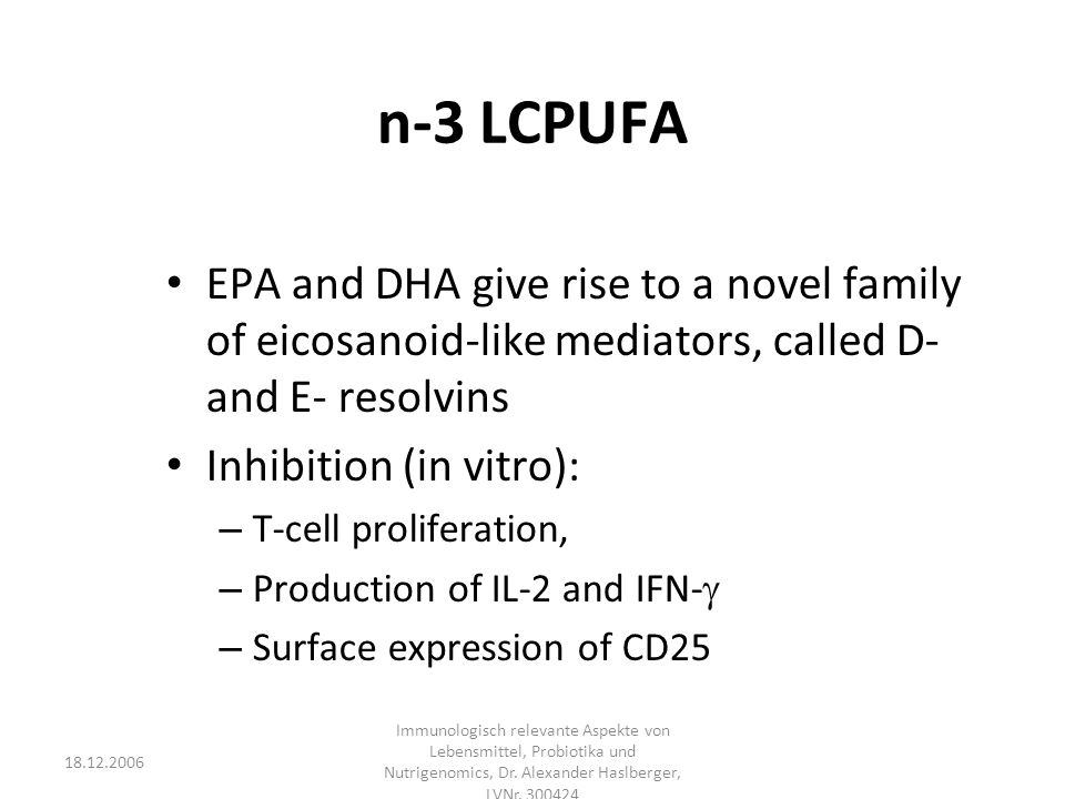 n-3 LCPUFA EPA and DHA give rise to a novel family of eicosanoid-like mediators, called D- and E- resolvins.