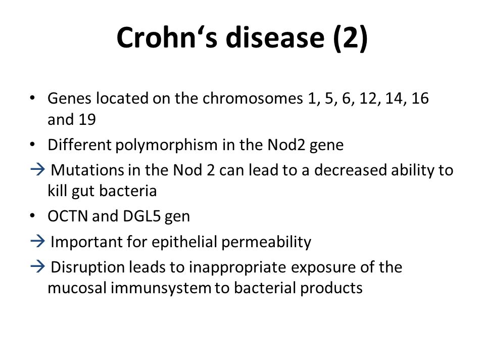 Crohn's disease (2) Genes located on the chromosomes 1, 5, 6, 12, 14, 16 and 19. Different polymorphism in the Nod2 gene.