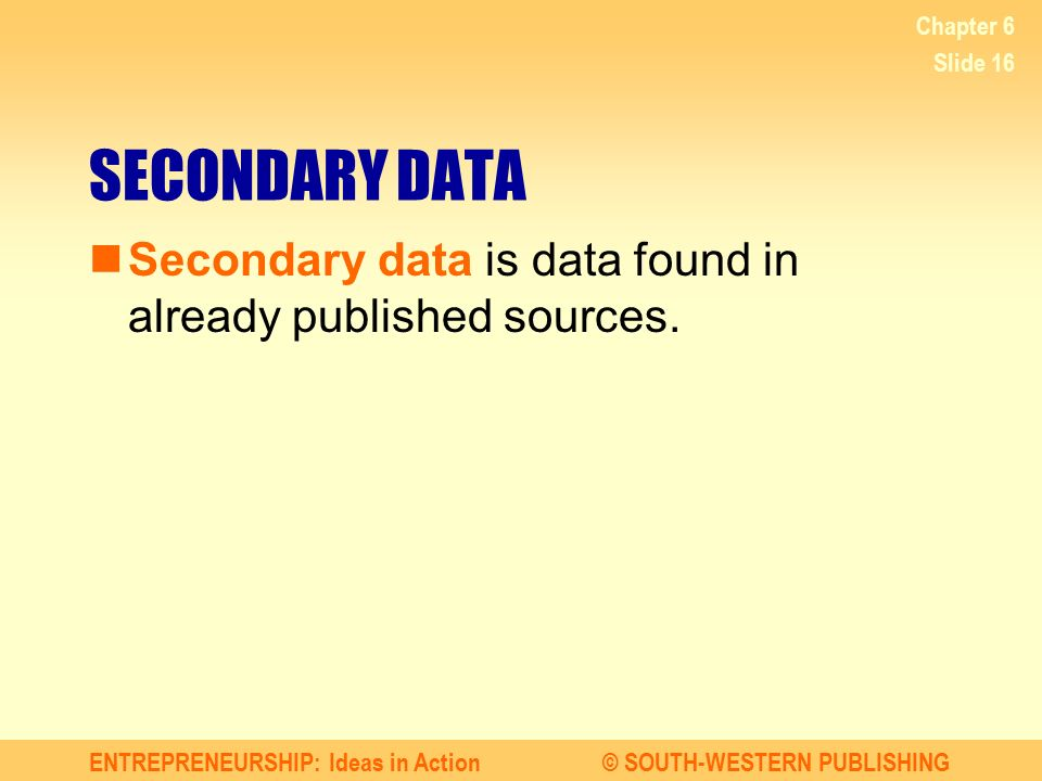 Chapter 6 SECONDARY DATA Secondary data is data found in already published sources.