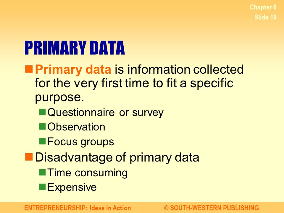 Chapter 6 PRIMARY DATA. Primary data is information collected for the very first time to fit a specific purpose.