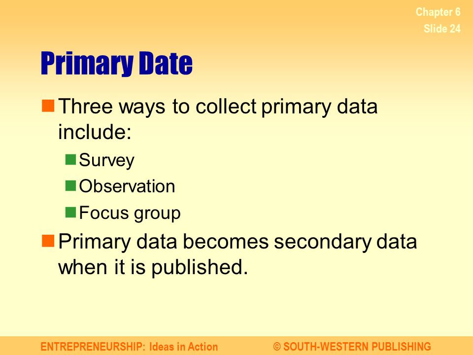 Primary Date Three ways to collect primary data include: