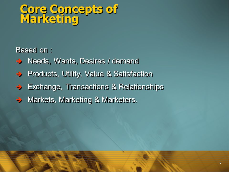 9 core concepts of marketing Explore the core concepts of modern marketing management to develop your own effective customer-centric marketing strategy.