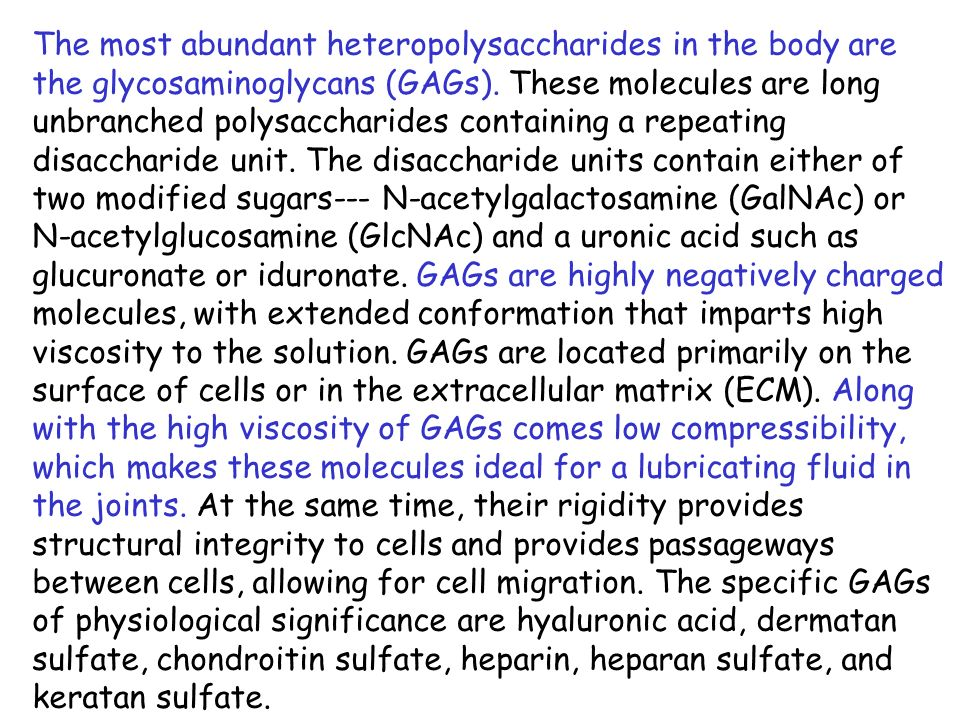 The most abundant heteropolysaccharides in the body are the glycosaminoglycans (GAGs).