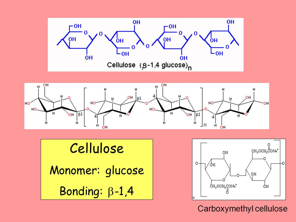Cellulose Monomer: glucose Bonding: -1,4 Carboxymethyl cellulose
