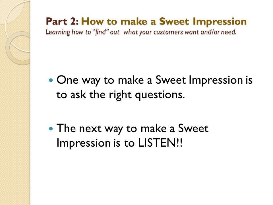 One way to make a Sweet Impression is to ask the right questions.