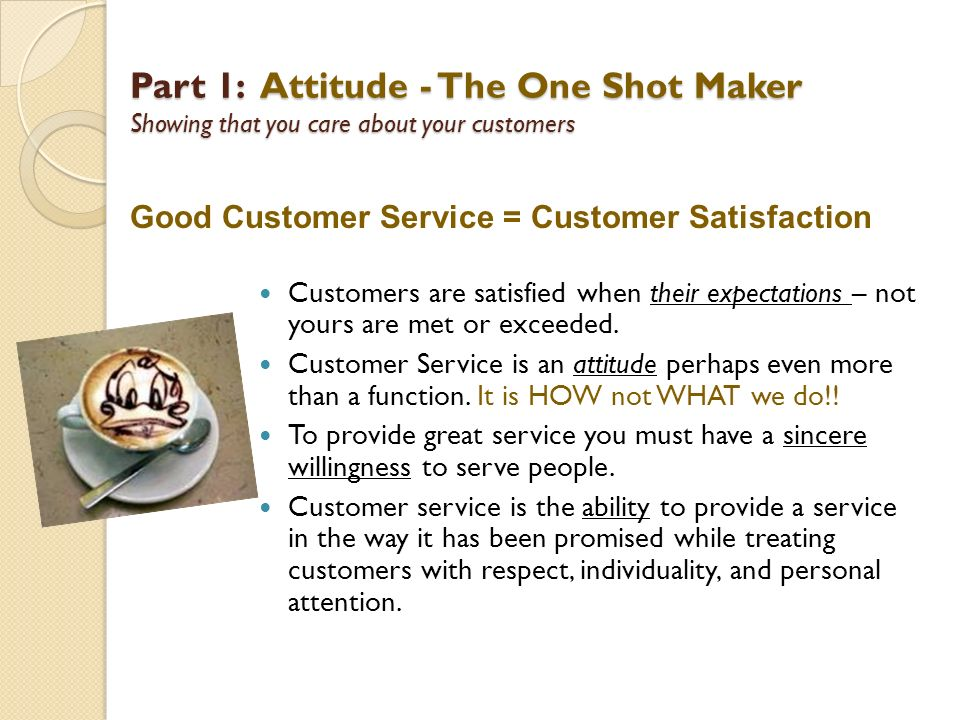 Part 1: Attitude - The One Shot Maker Showing that you care about your customers