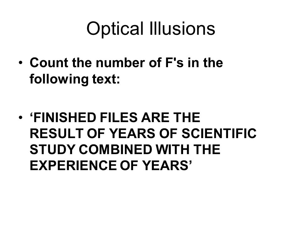 Optical Illusions Count the number of F s in the following text: