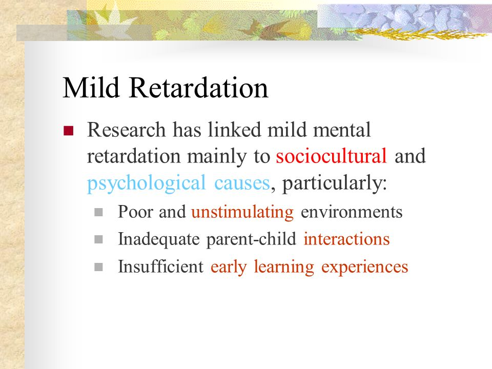 mild mental retardation People with mental retardation develop at a below average rate and experience   most individuals with mental retardation are in the mild to moderate range.