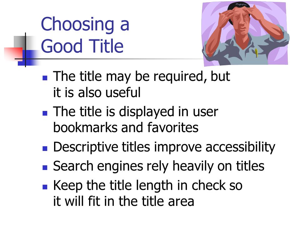 Choosing a Good Title The title may be required, but it is also useful