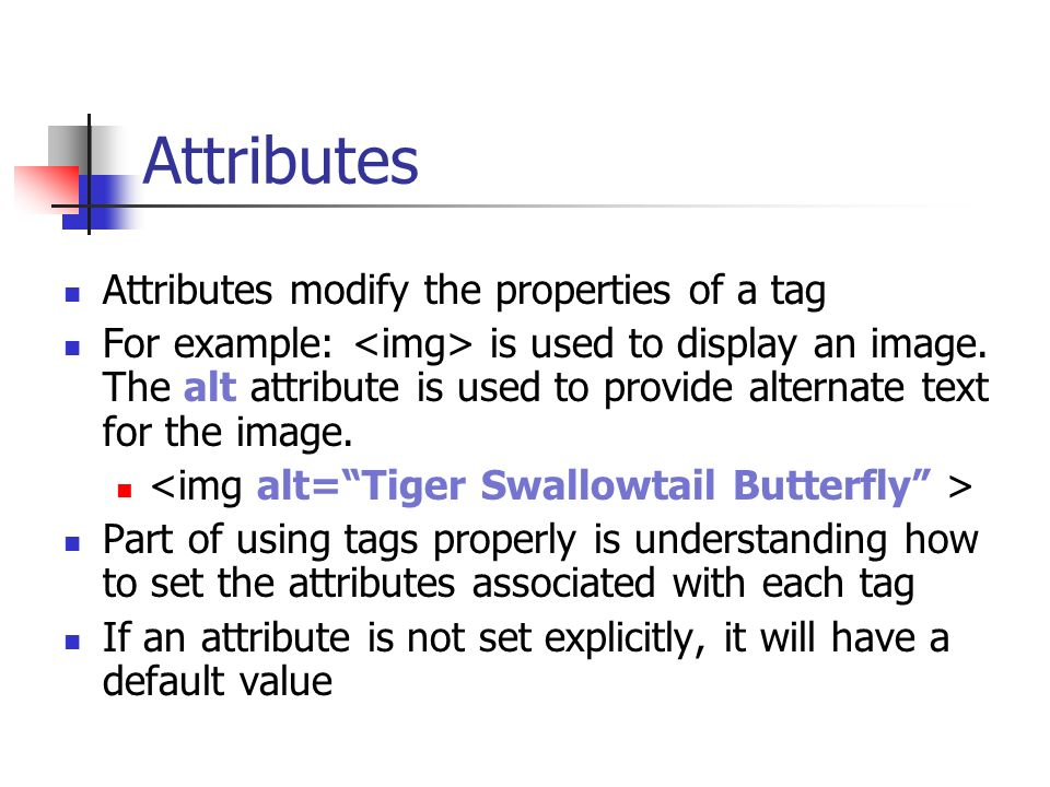 Attributes Attributes modify the properties of a tag