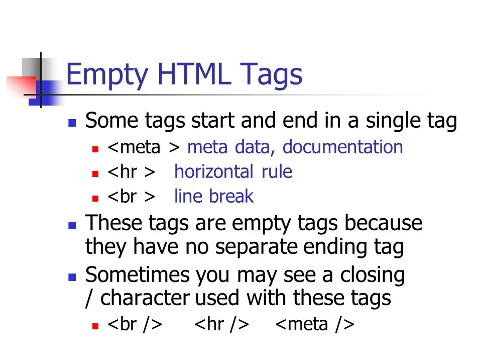Empty HTML Tags Some tags start and end in a single tag