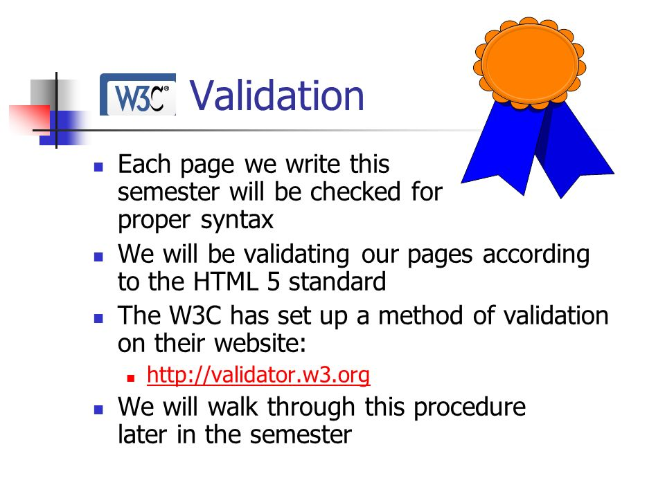 Validation Each page we write this semester will be checked for proper syntax.
