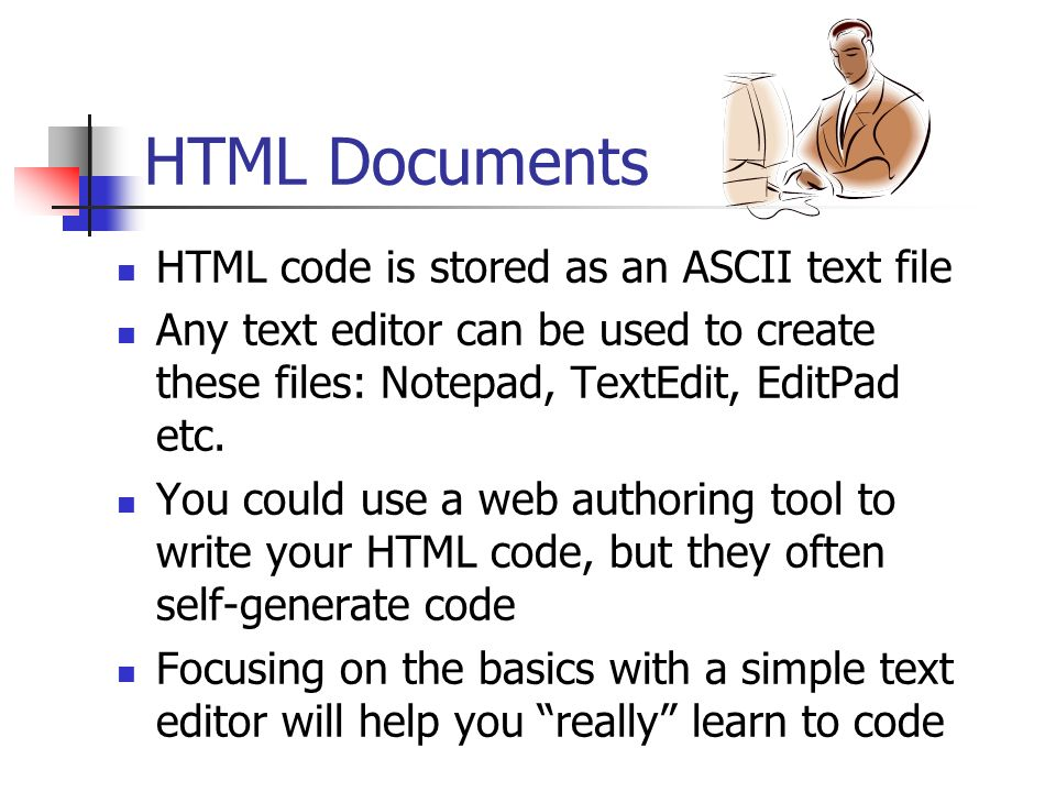 HTML Documents HTML code is stored as an ASCII text file