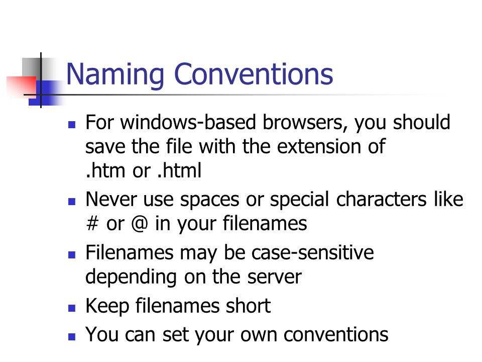 Naming Conventions For windows-based browsers, you should save the file with the extension of .htm or .html.