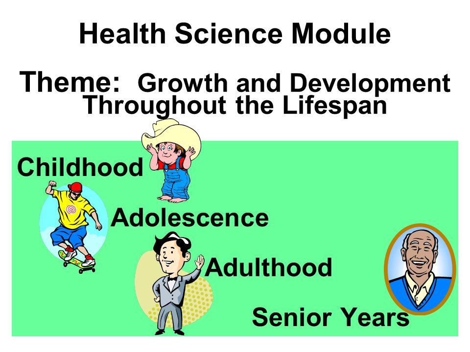 development from childhood to adulthood This lesson introduces students to the stages of human growth and development  that take place during infancy and early childhood.