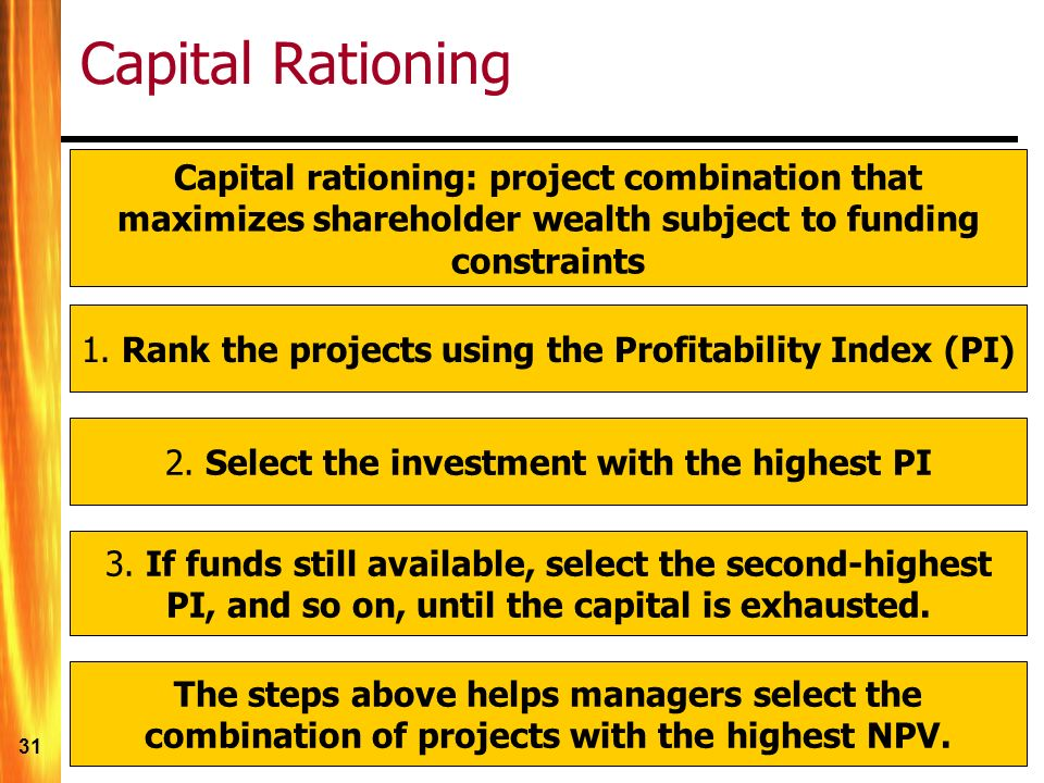 what are the steps involved in capital rationing The final steps in the capital rationing process are ranking the proposals according to management's criteria, comparing the proposals with the funds available, and selecting the proposals to be funded.
