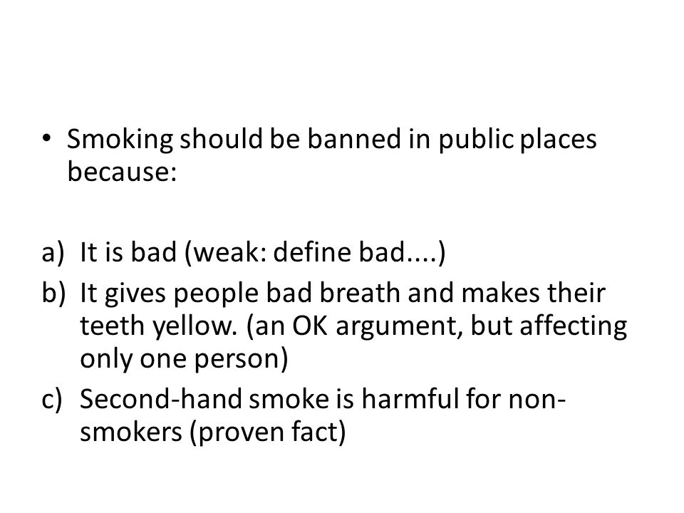 should smoking be banned completely? essay Smoking bans (or smoke-free laws) are public policies, including criminal laws  and  smoking on trains was banned completely by the deutsche bahn ag in.