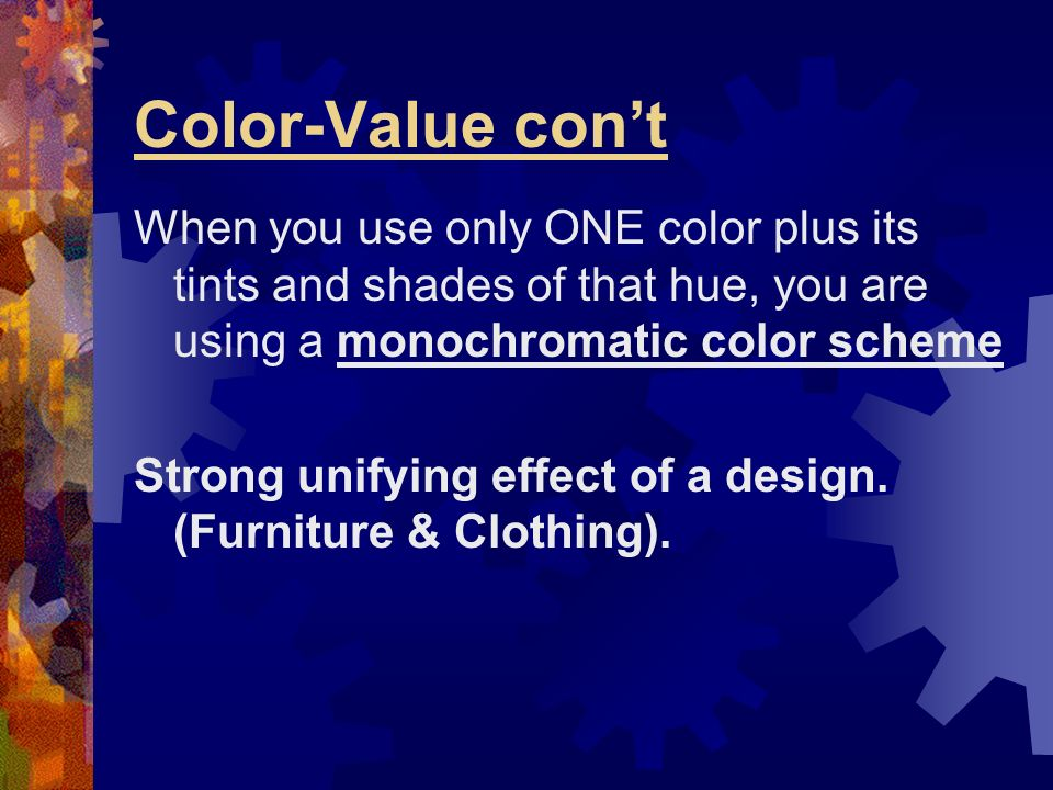 Color-Value con't When you use only ONE color plus its tints and shades of that hue, you are using a monochromatic color scheme.