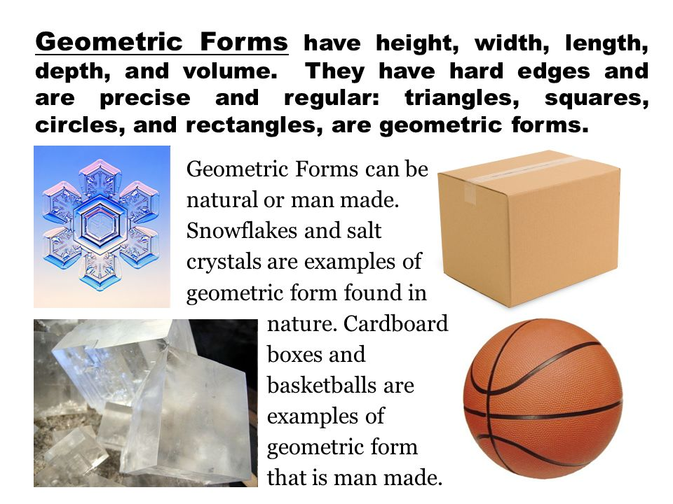Geometric Forms have height, width, length, depth, and volume