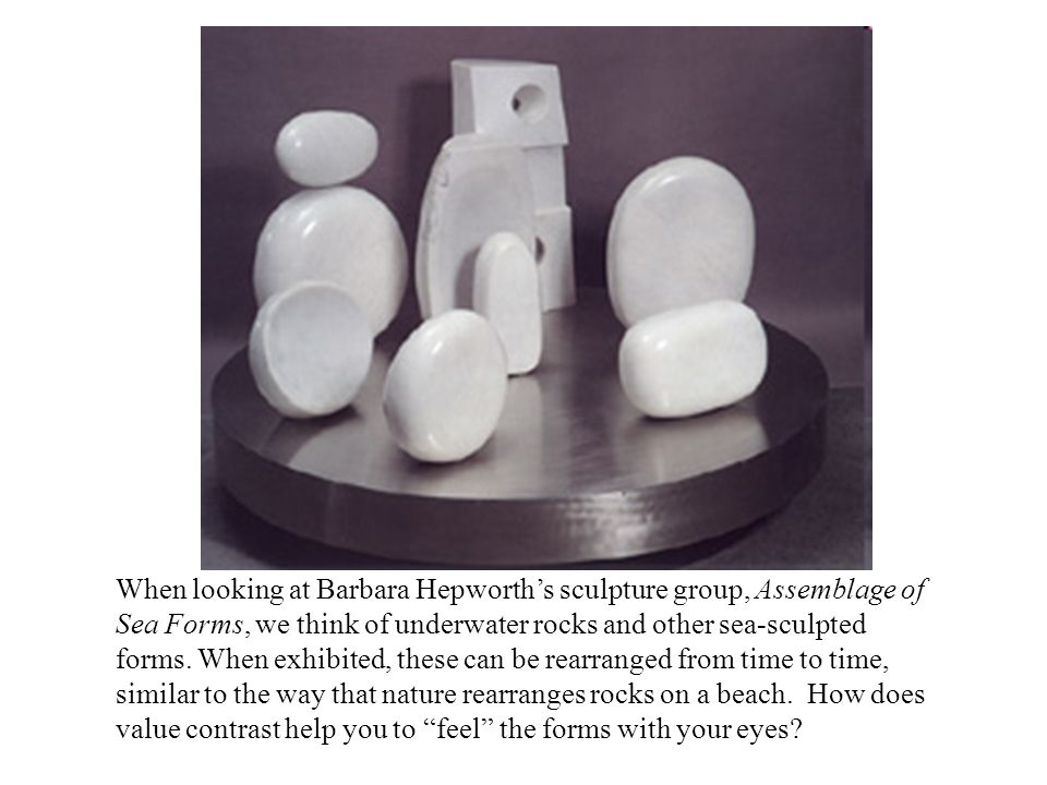 When looking at Barbara Hepworth's sculpture group, Assemblage of Sea Forms, we think of underwater rocks and other sea-sculpted forms.