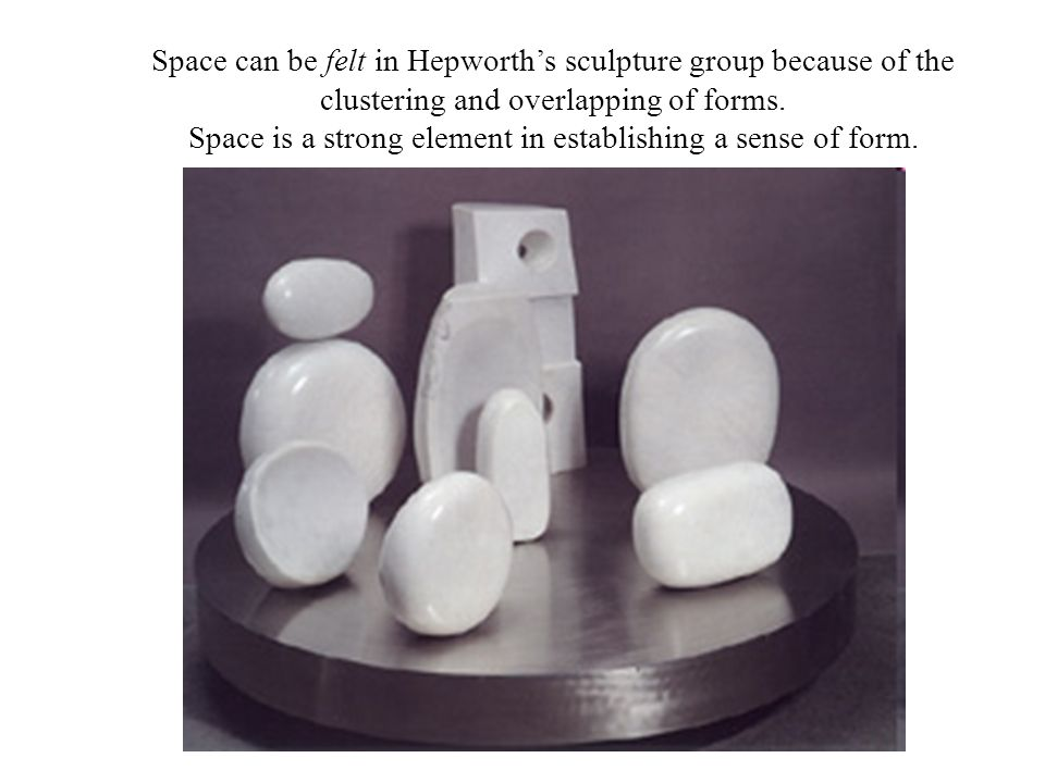 Space can be felt in Hepworth's sculpture group because of the