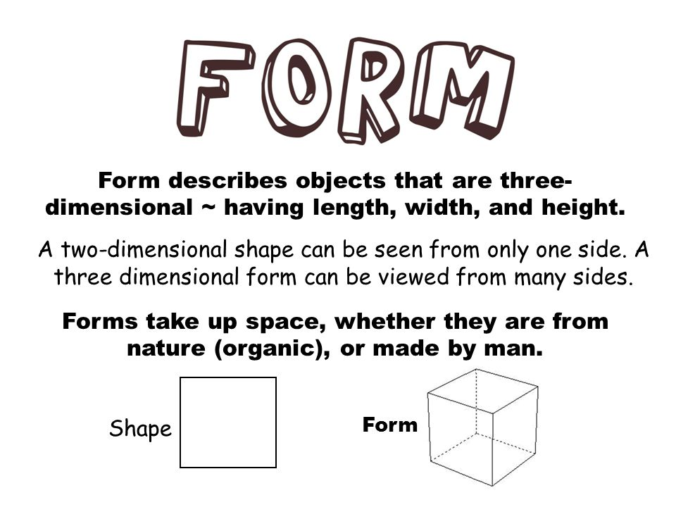 Form describes objects that are three-dimensional ~ having length, width, and height.