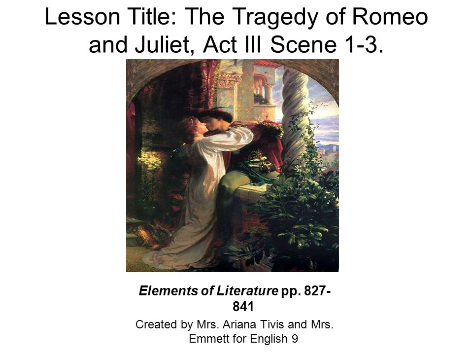 tragedy of romeo and juliet Genre: tragedy keywords:  act 3, scene 3, romeo and juliet, lit2go edition,  romeo spakest thou of juliet how is it with her.
