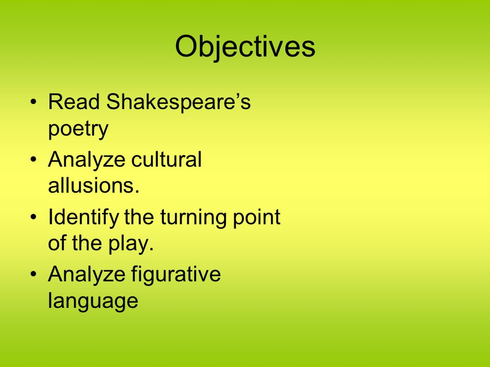 Objectives Read Shakespeare's poetry Analyze cultural allusions.