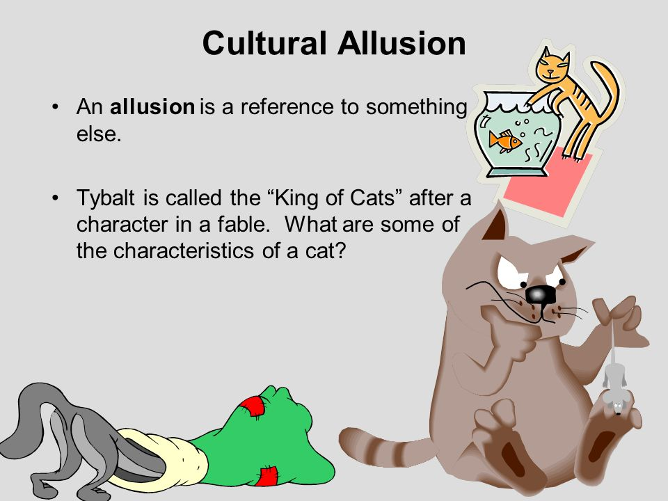 Cultural Allusion An allusion is a reference to something else.