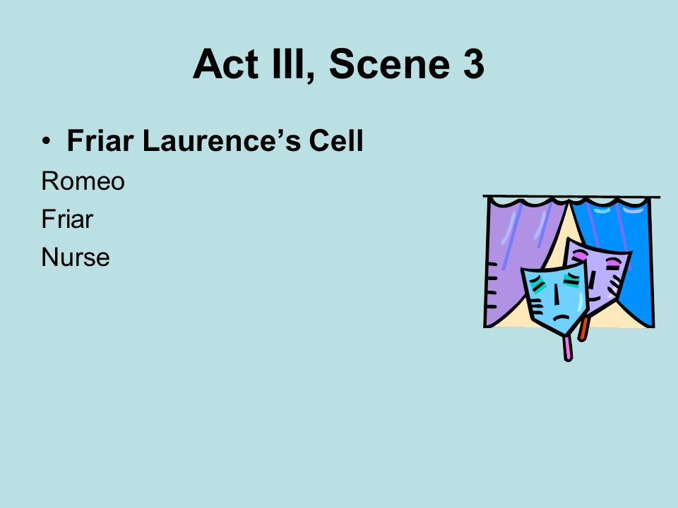 Act III, Scene 3 Friar Laurence's Cell Romeo Friar Nurse