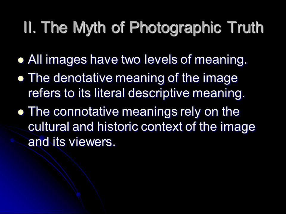 the myth of photographic truth Beyond myth: reconfiguring the pre the language of his photographs and multimedia installations is the language of myth—the myth of a pre-hispanic past buried in collective memory he wants to extract truth from what he sees suter's first photographic series, el.