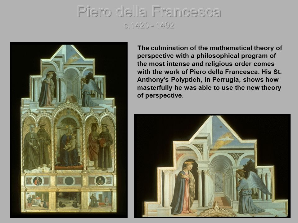 piero della francesca and the use Piero della francesca was an italian artist who pioneered the use of perspective in renaissance art and went on to write several mathematical treatises.