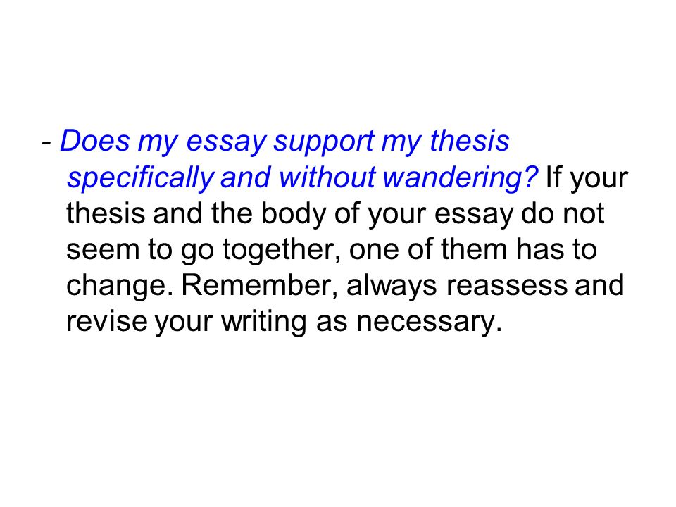 - Does my essay support my thesis specifically and without wandering