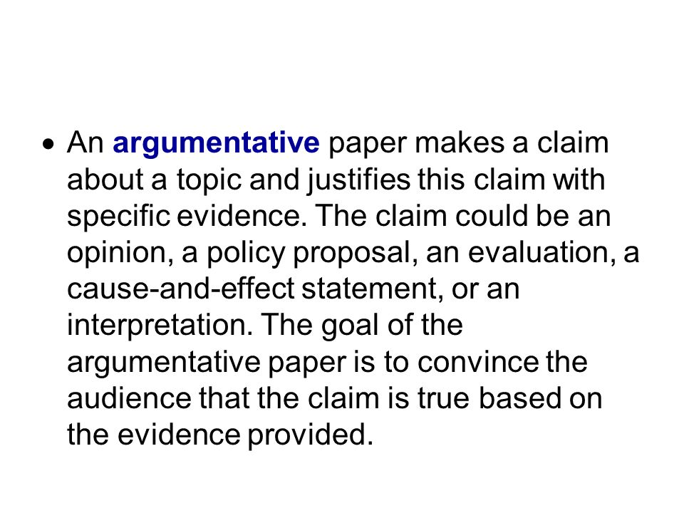 An argumentative paper makes a claim about a topic and justifies this claim with specific evidence.