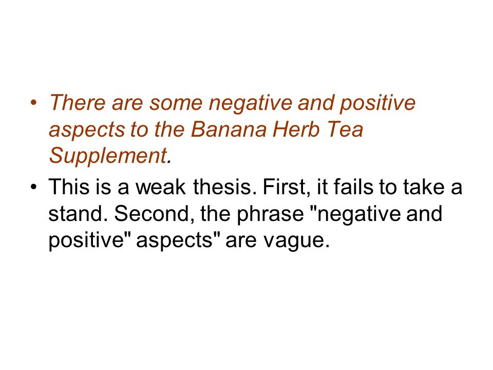 There are some negative and positive aspects to the Banana Herb Tea Supplement.