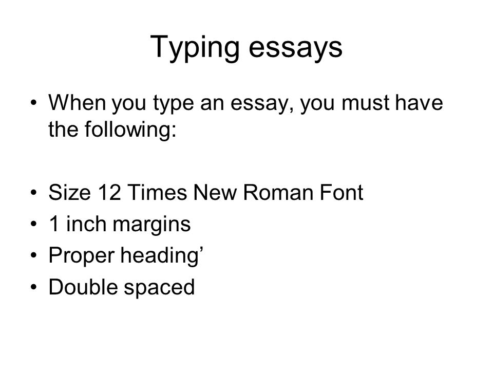 http://slideplayer.com/6306413/21/images/10/Typing+essays+When+you+type+an+essay%2C+you+must+have+the+following%3A.jpg