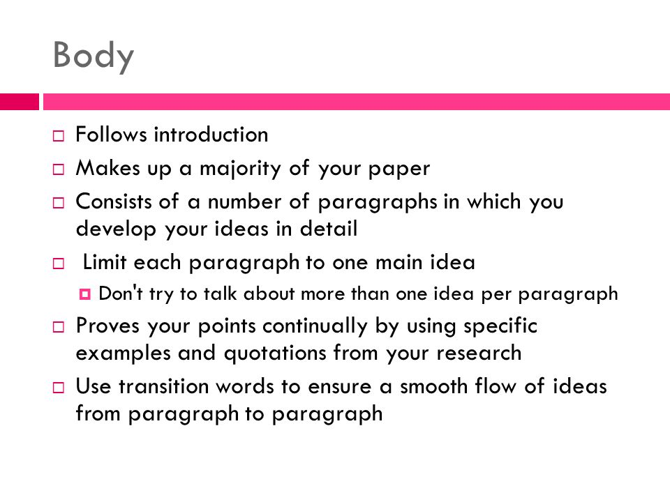 "what makes up the body of the research paper The main part of your research paper is called ""the body  a paper that makes  claims or states ideas without backing them up with facts or clarifying them with."