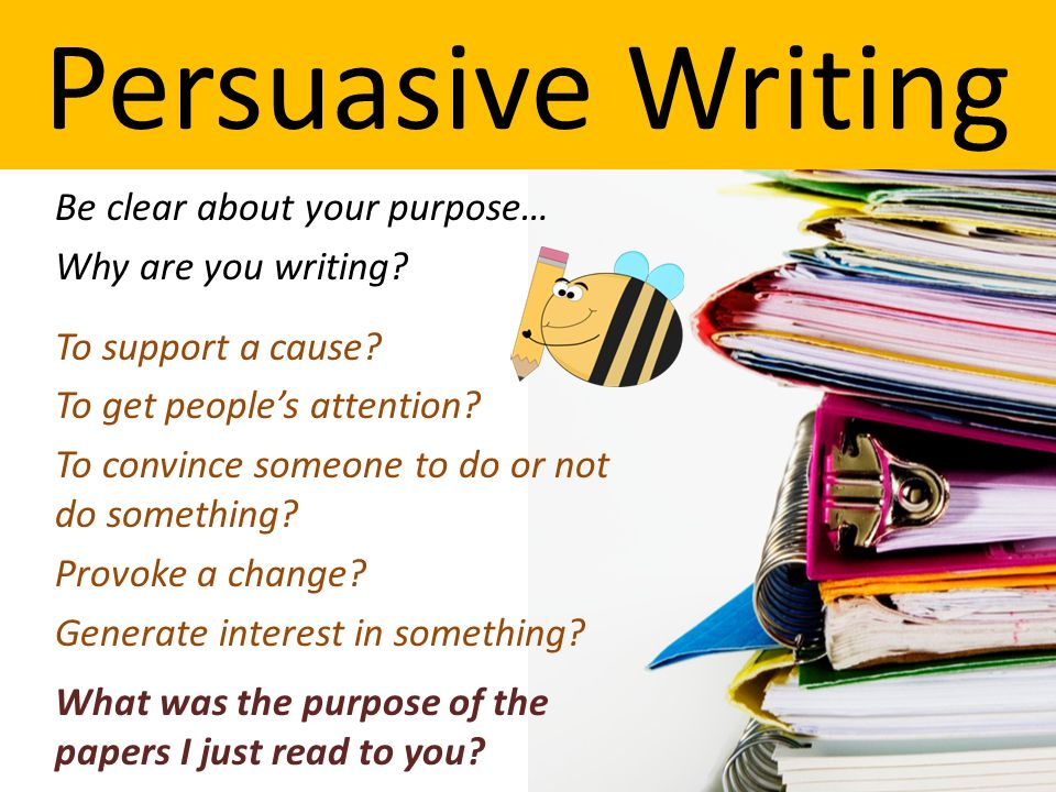 persuasive writing aim how can i write an effective persuasive  6 persuasive writing be clear about your purpose