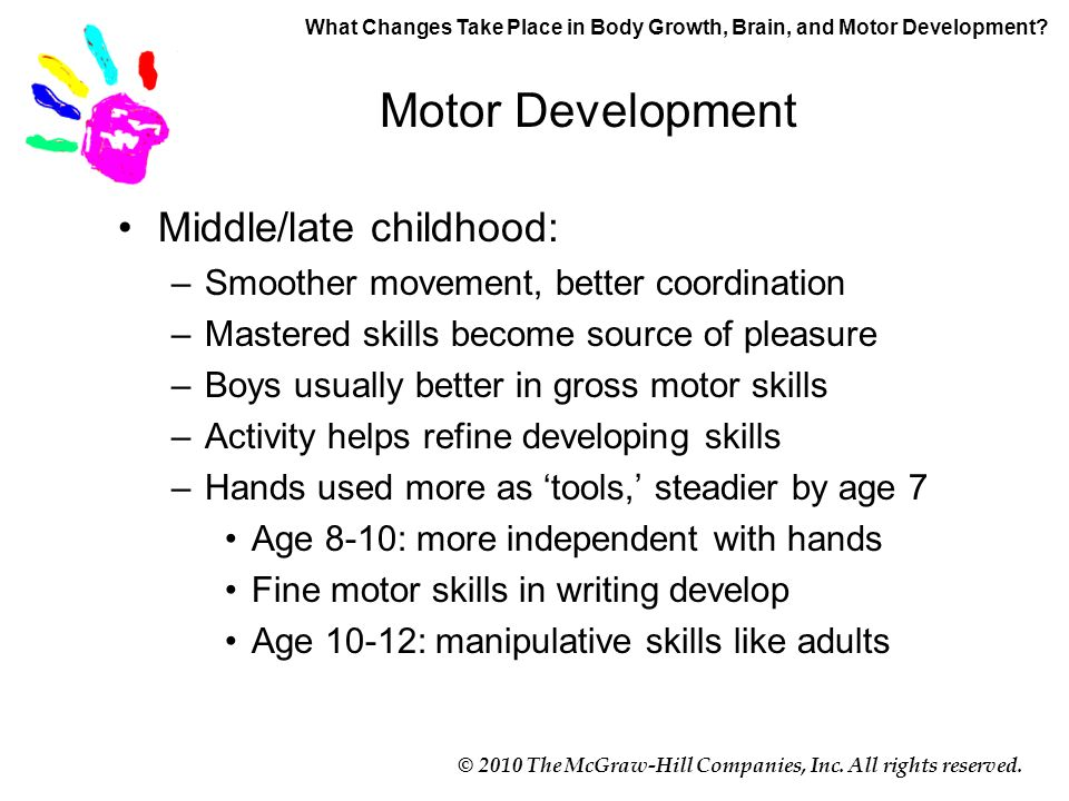 motor development in late childhood In general, late childhood is defined as from around age 7 up to age 12, according to webmd and dr kay trotter it involves physical changes associated with puberty.